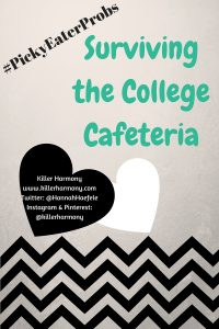 Killer Harmony | #PickyEaterProbs | Picky Eater Problems: Surviving the College Cafeteria | While it may seem to others that there are many options, the college cafeteria can bring on unwanted anxiety to the picky eater. Here is some advice on how to get through it, from one picky eater to another.