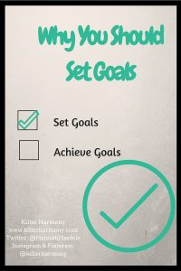 Killer Harmony | Why You Should Set Goals | You probably hear quite a bit about goals, but do you really know what they are and why they are important? Goals can give you somewhere to go and a road map to reach your dreams. Here is why you need goals AND a special announcement for a goal setting Instagram challenge!