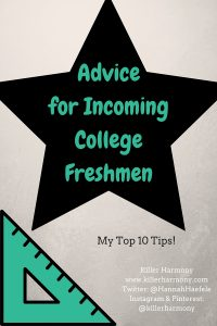 Killer Harmony | Advice for Incoming College Freshmen | Here are some top tips for rocking your first year of college!
