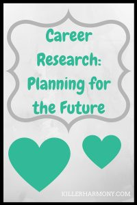 Killer Harmony   Career Research   Researching your career or job is a smart and easy way to find the right job for you. The job search can be overwhelming, so it is important to look for what fits you.