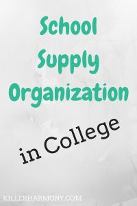 Killer Harmony | School Supply Organization | In this post, I talk about how I have come to organize my school supplies. I also give ten tips for how you can find your way with college organizing.