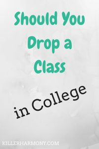 Killer Harmony | Should You Drop a Class | Here are some things to consider when dropping a class in college. Along with good and bad reasons to drop a class.