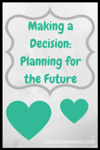 Killer Harmony | Making a Decision : Planning for the Future | This post covers different options for after college and how I came to a decision.