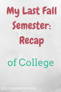 Killer Harmony | The fall semester can be rough, especially after a three month break from classes. I managed to survive my last fall semester, and here is how it went.