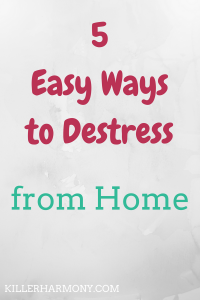 Killer Harmony | 5 Ways to Destress | With the end of year stress, you need to stay sane. That's why I came up with five (5) awesome, easy ways to destress from the comfort of your own home.