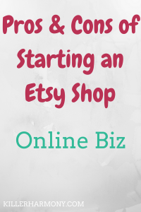 Killer Harmony | Pros & Cons of Starting an Etsy Shop | Starting an Etsy shop is a great way to make some money from home or even create a full time career. It's pretty flexible and cheap to set up.