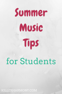 Killer Harmony | Summer Music Tips | Summer is a great time to improve your music skills. With the extra time, you can get more work done than during school. Here are specific ways to do that.