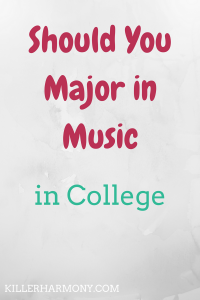Killer Harmony | Should You Major in Music? | Should you major in music? There's a lot to think about when choosing what you will focus on in college. Your skills and interests are only the beginning.