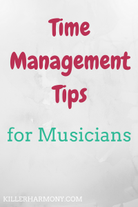 Killer Harmony | Time Management for Musicians |When you have a lot to do, it's hard to do it all. That's why time management is so important. Here are a few time management tips for musicians.