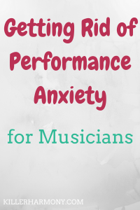 Killer Harmony | Get Rid of Performance Anxiety | Performance anxiety is totally normal, but you can do a few things to get rid of it. So, I am sharing seven tips to get rid of performance anxiety.
