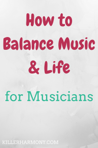 "Killer Harmony | How to Balance Music and Life | Grey background with text ""How to Balance music & life"" (maroon) ""for musicians"" (teal)"