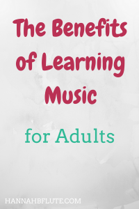 Hannah B Flute | Benefits of Learning Music as an Adult