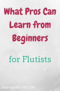 Hannah B Flute | What Pros Can Learn from Beginners