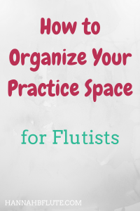 Hannah B Flute | How to Organize Your Practice Space