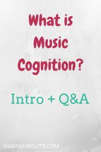 Hannah B Flute | What is Music Cognition?