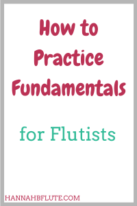 Hannah B Flute | How to Practice Fundamentals
