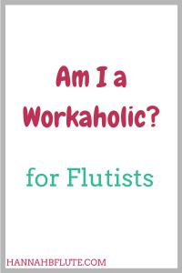 Hannah B Flute | Am I a Workaholic?