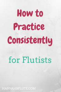 Hannah B Flute | How to Practice Consistently