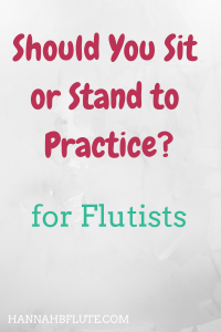 Hannah B Flute | Should You Sit or Stand to Practice?