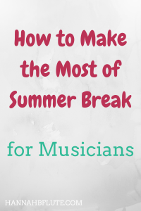 Hannah B Flute | How to Make the Most of Summer Break