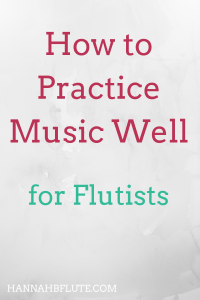 Hannah B Flute | How to Practice Music Well