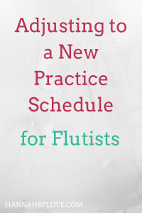 Hannah B Flute | How to Adjust to a New Practice Schedule