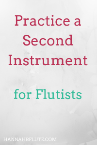 Hannah B Flute | How to Practice a Second Instrument