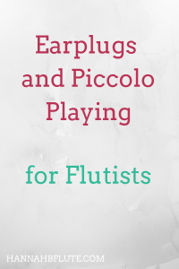 Hannah B Flute | Earplugs and Piccolo Playing