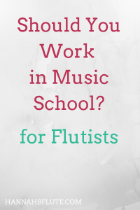 Hannah B Flute | Should You Work in Music School?