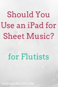 Hannah B Flute | Should You Use an iPad for Sheet Music?