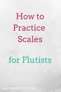 How to Practice Scales | Hannah B Flute