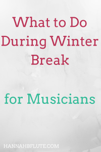 Winter Break for Musicians | Hannah B Flute
