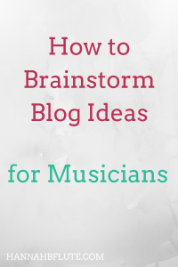 How to Brainstorm Blog Ideas | Hannah B Flute