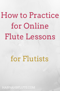 How to Practice for Online Flute Lessons | Hannah B Flute