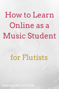 How to Learn Online as a Music Student | Hannah B Flute