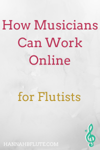 How Musicians Can Work Online | Hannah B Flute