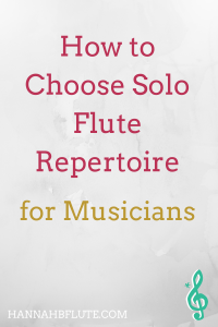 How to Choose Solo Flute Repertoire | Hannah B Flute