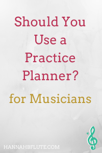 Should You Use a Practice Planner? | Hannah B Flute
