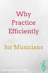 Why You Need to Practice Music Efficiently | Hannah B Flute