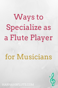 Ways to Specialize as a Flute Player | Hannah B Flute