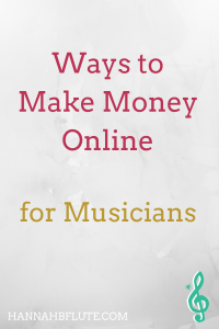 Ways to Make Money Online as a Musician | Hannah B Flute