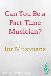 Can You Be a Part-Time Musician? | Hannah B Flute