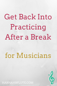 How to Get Back Into Practicing After a Break | Hannah B Flute